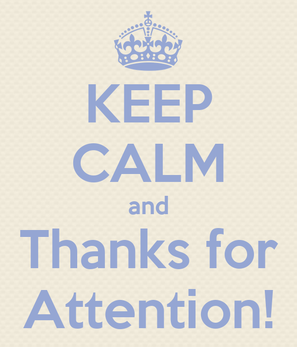 KEEP CALM and Thanks for Attention!