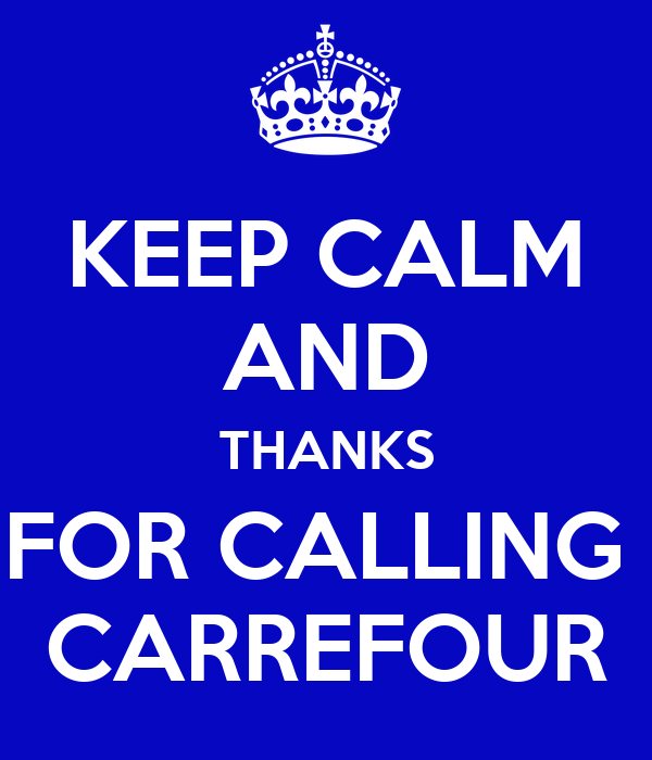 KEEP CALM AND THANKS FOR CALLING  CARREFOUR