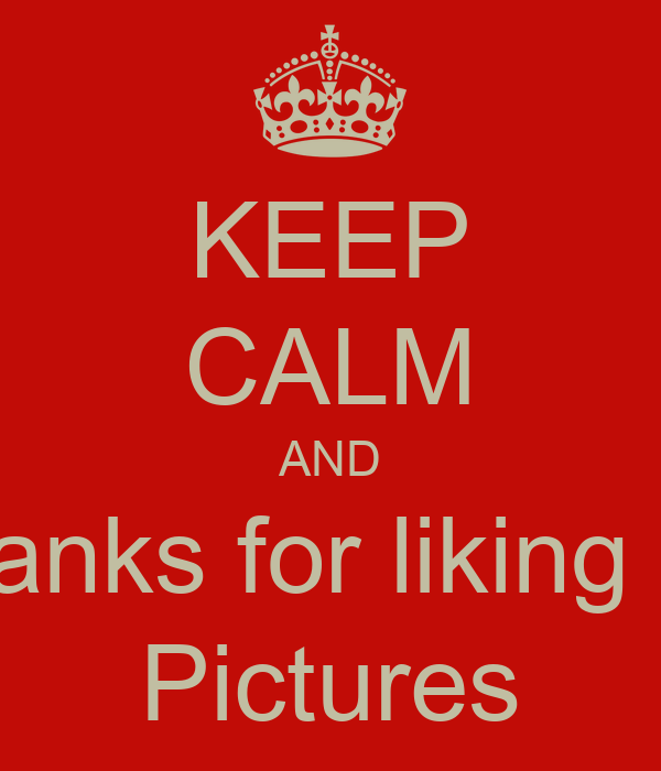 KEEP CALM AND Thanks for liking my Pictures