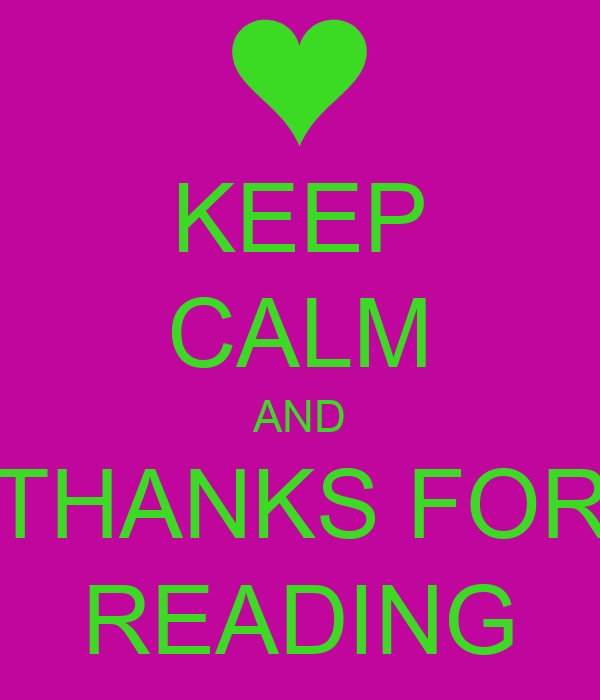 KEEP CALM AND THANKS FOR READING