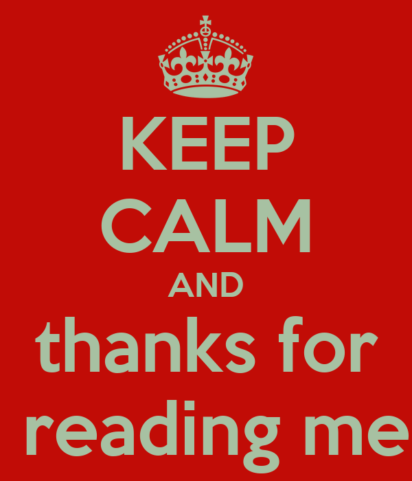 KEEP CALM AND thanks for  reading me