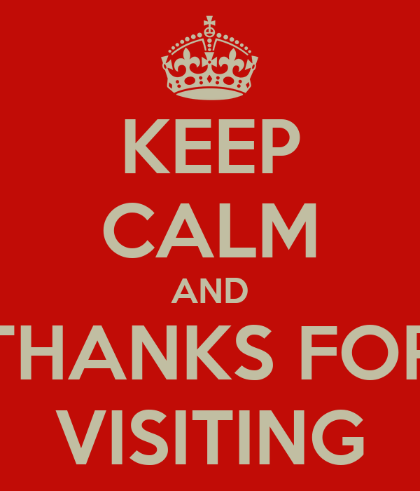 KEEP CALM AND THANKS FOR VISITING