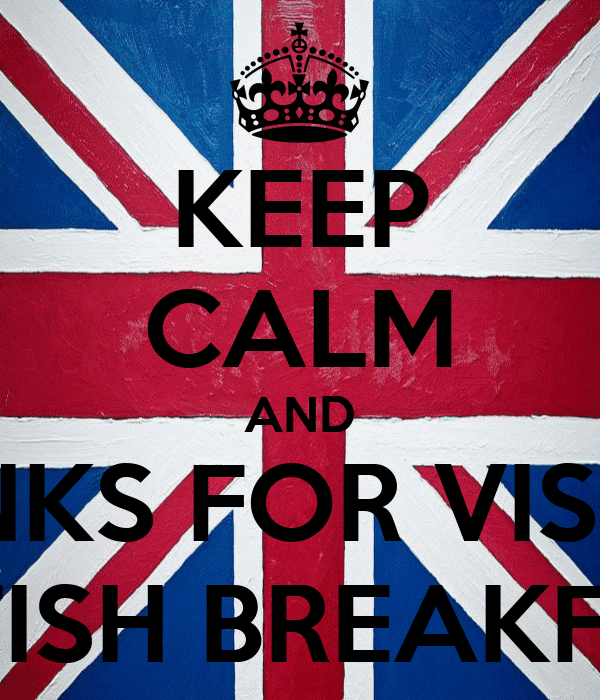 KEEP CALM AND THANKS FOR VISITING BRITISH BREAKFAST