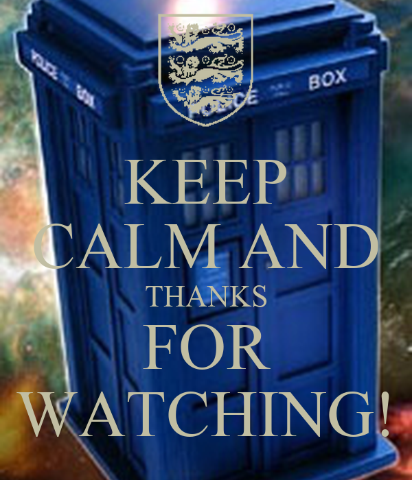 KEEP CALM AND THANKS FOR WATCHING!