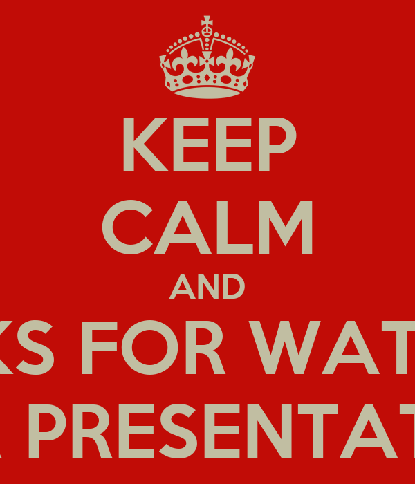 KEEP CALM AND THANKS FOR WATCHING OUR PRESENTATION