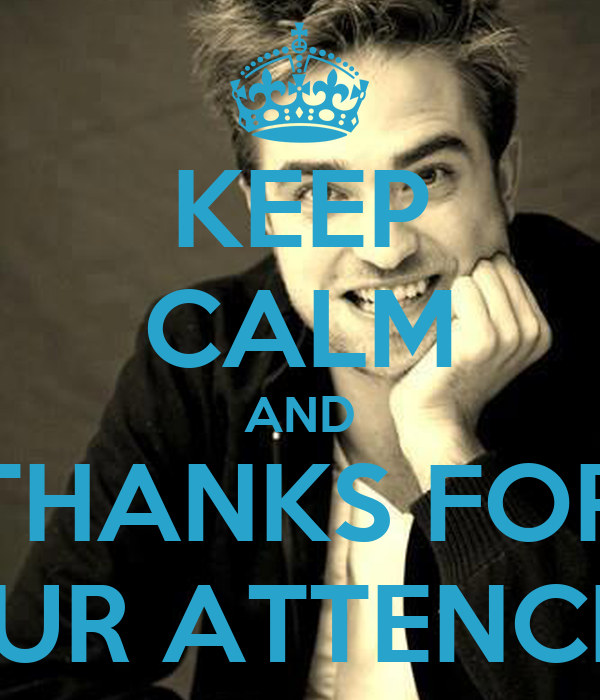 KEEP CALM AND THANKS FOR YOUR ATTENCION