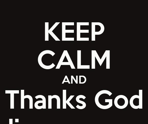 KEEP CALM AND Thanks God Siempre con dinero nunca de ayudante