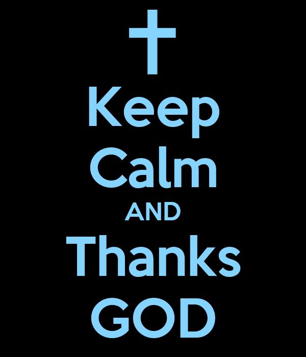 Keep Calm AND Thanks GOD