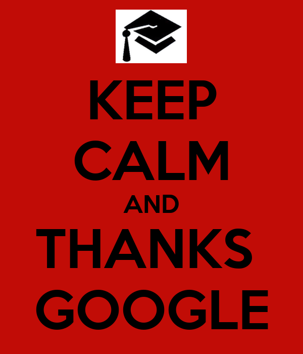 KEEP CALM AND THANKS  GOOGLE