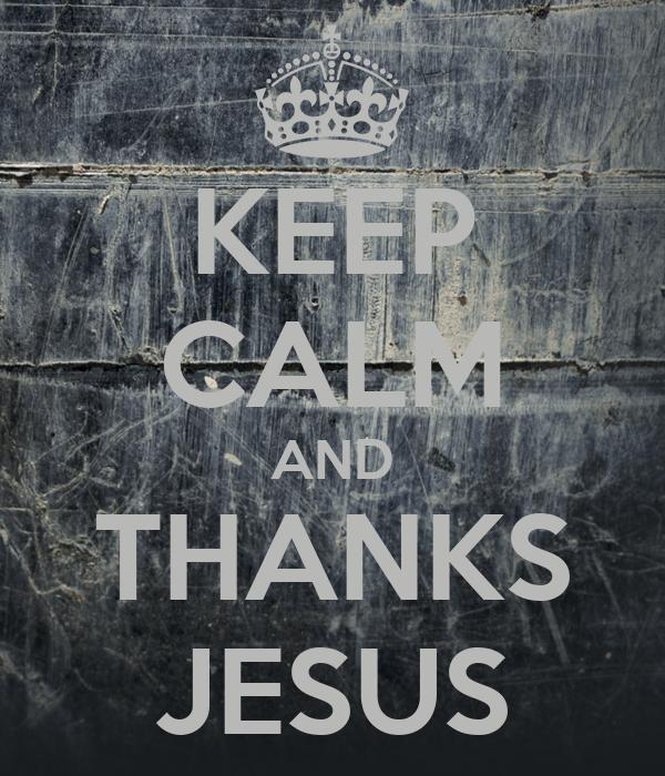 KEEP CALM AND THANKS JESUS