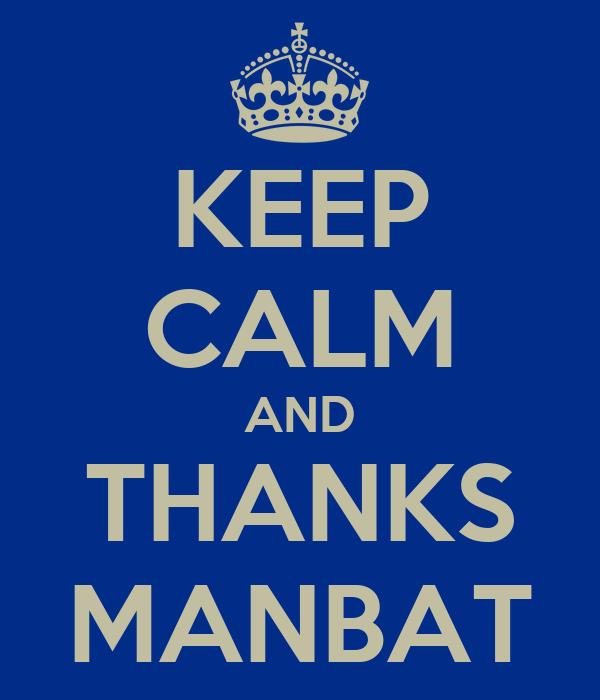 KEEP CALM AND THANKS MANBAT