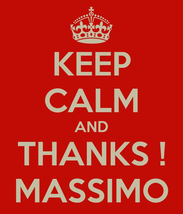 KEEP CALM AND THANKS ! MASSIMO