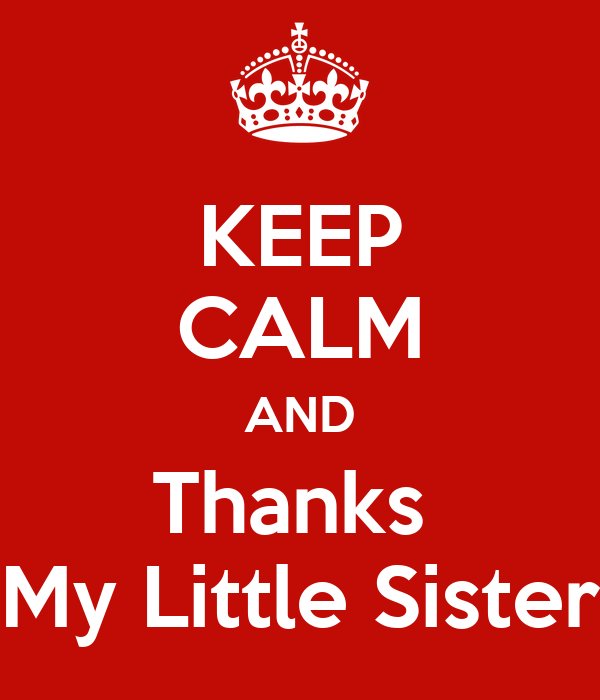 KEEP CALM AND Thanks  My Little Sister