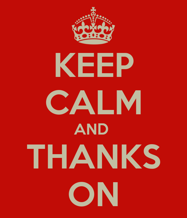 KEEP CALM AND  THANKS ON