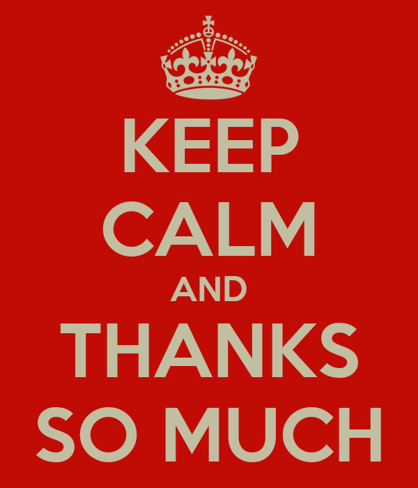 KEEP CALM AND THANKS SO MUCH