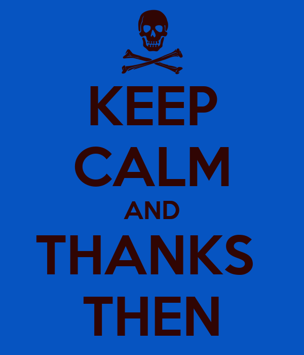 KEEP CALM AND THANKS  THEN