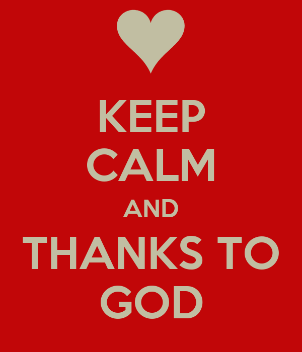KEEP CALM AND THANKS TO GOD