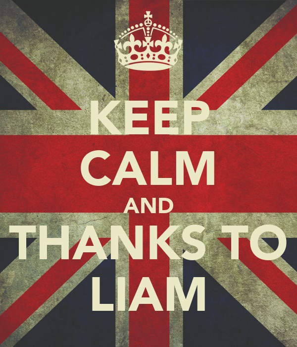 KEEP CALM AND THANKS TO LIAM