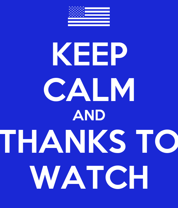 KEEP CALM AND THANKS TO WATCH