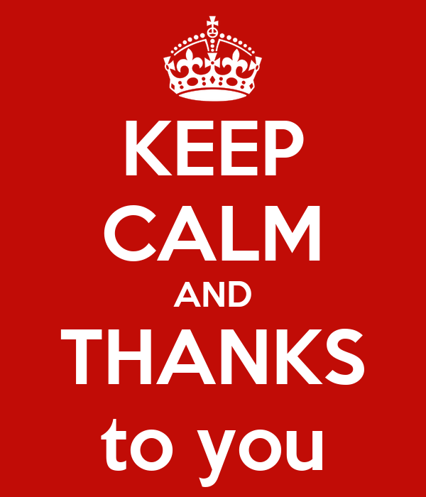 KEEP CALM AND THANKS to you
