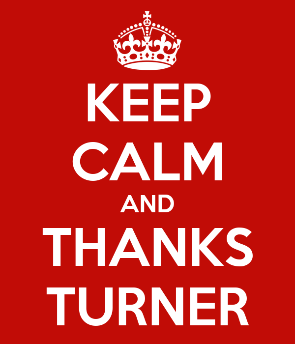 KEEP CALM AND THANKS TURNER