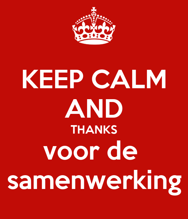 KEEP CALM AND THANKS voor de  samenwerking