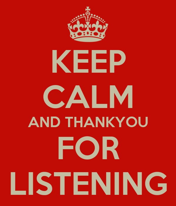 KEEP CALM AND THANKYOU FOR LISTENING