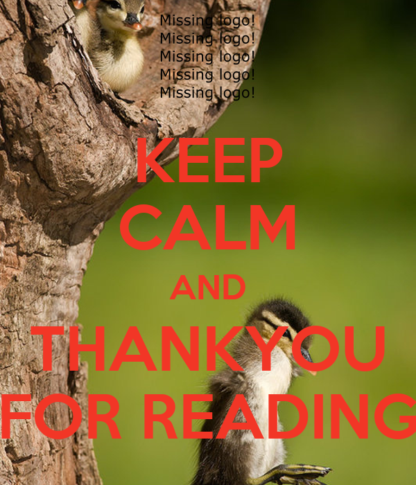 KEEP CALM AND THANKYOU FOR READING