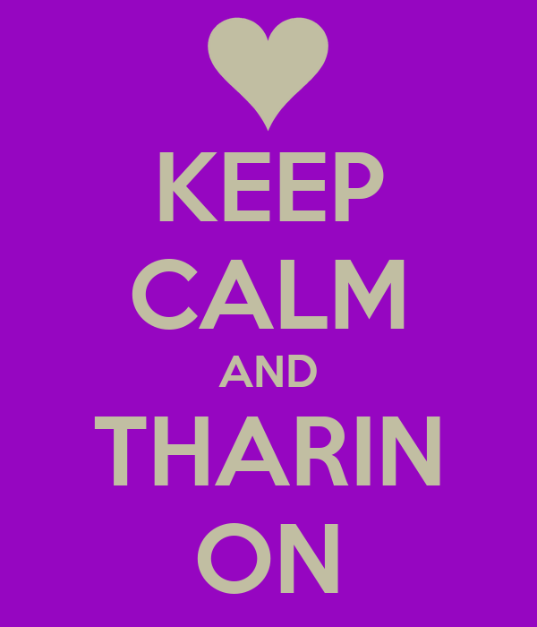 KEEP CALM AND THARIN ON
