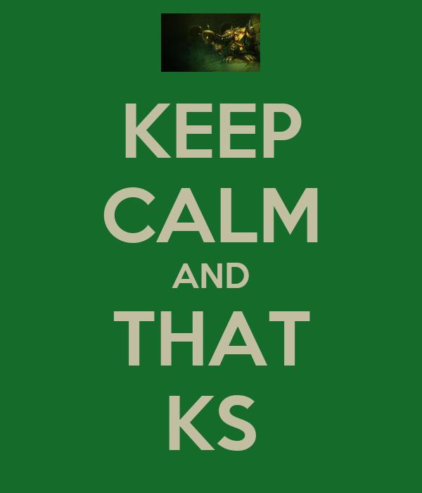 KEEP CALM AND THAT KS