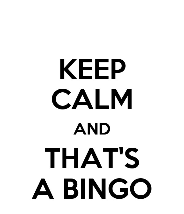 KEEP CALM AND THAT'S A BINGO