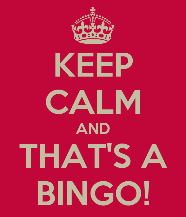 KEEP CALM AND THAT'S A BINGO!