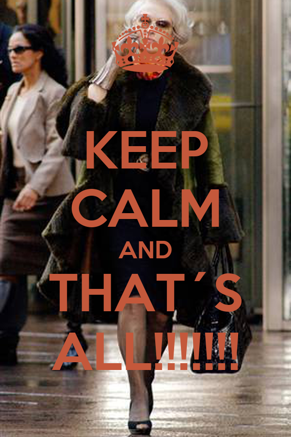 KEEP CALM AND THAT´S ALL!!!!!!!