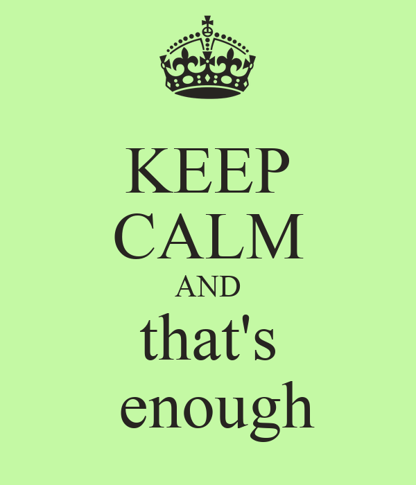 KEEP CALM AND that's  enough