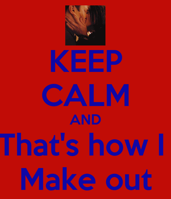 KEEP CALM AND That's how I  Make out