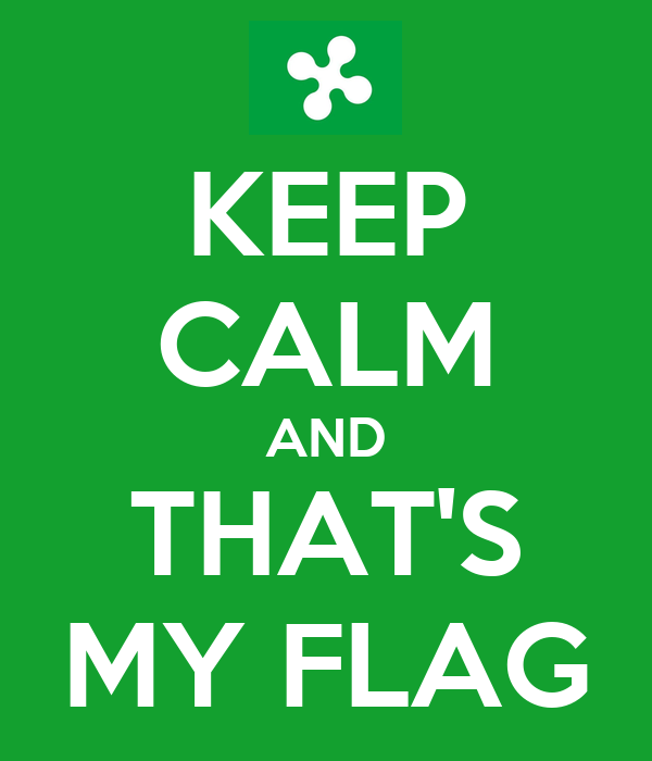 KEEP CALM AND THAT'S MY FLAG