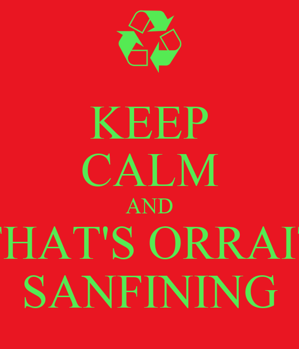 KEEP CALM AND THAT'S ORRAIT SANFINING