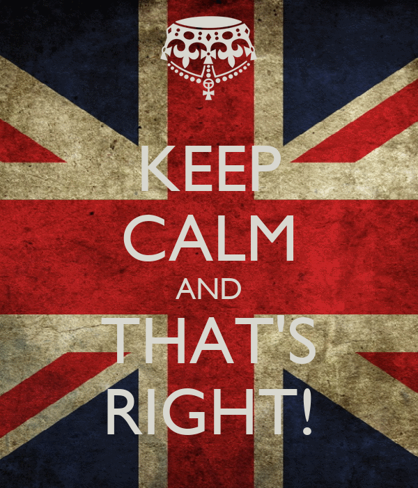 KEEP CALM AND THAT'S RIGHT!