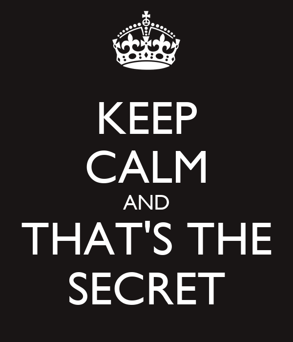 KEEP CALM AND THAT'S THE SECRET