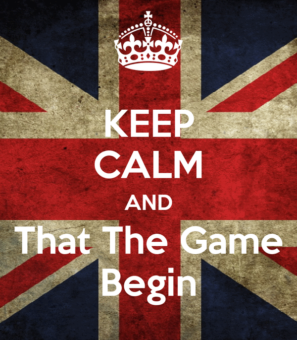 KEEP CALM AND That The Game Begin