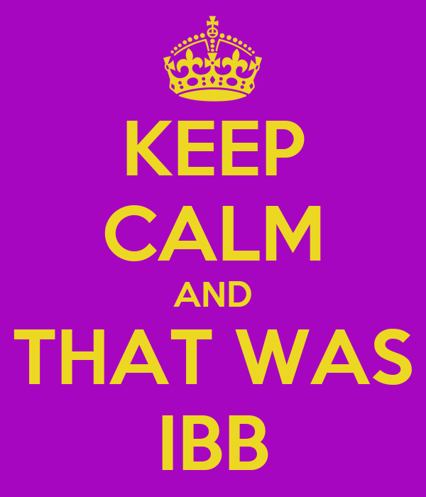KEEP CALM AND THAT WAS IBB