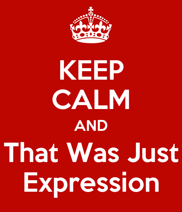 KEEP CALM AND That Was Just Expression