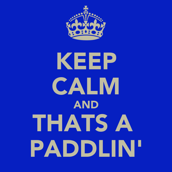 KEEP CALM AND THATS A  PADDLIN'
