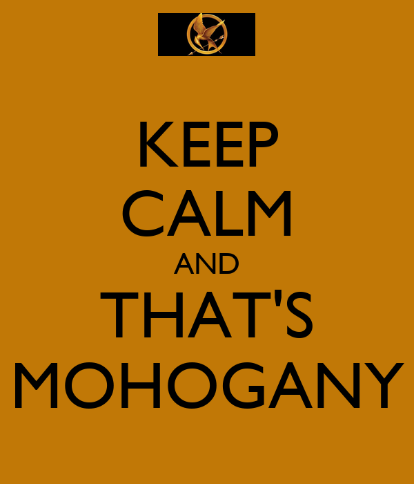 KEEP CALM AND THAT'S MOHOGANY