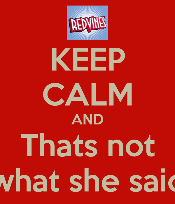 KEEP CALM AND Thats not what she said
