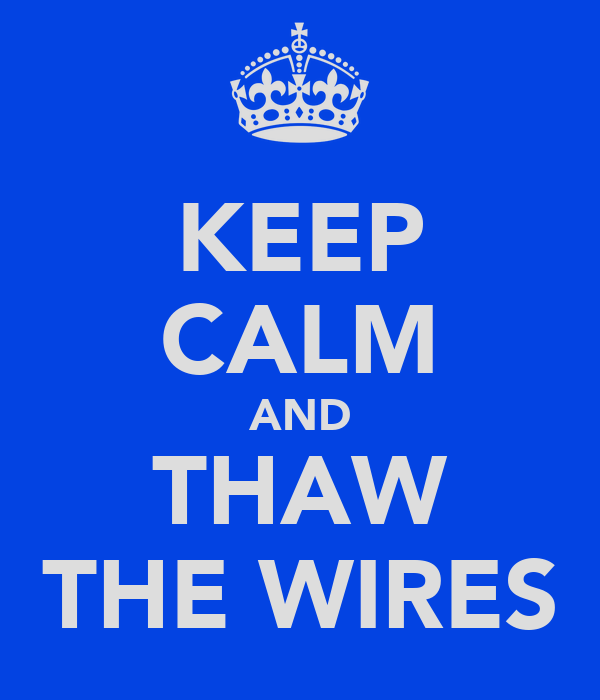 KEEP CALM AND THAW THE WIRES
