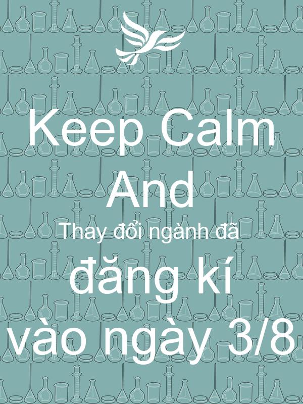 Keep Calm And Thay đổi ngành đã  đăng kí vào ngày 3/8