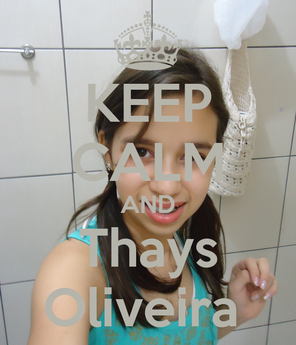 KEEP CALM AND Thays Oliveira