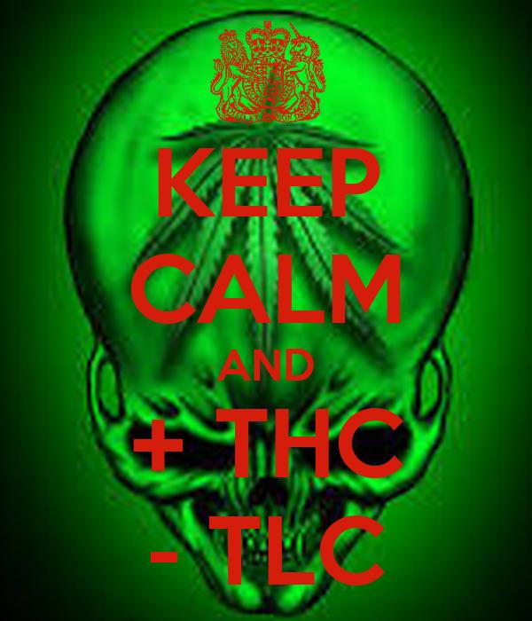 KEEP CALM AND + THC - TLC
