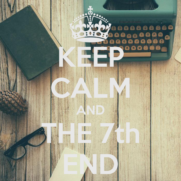 KEEP CALM AND THE 7th END